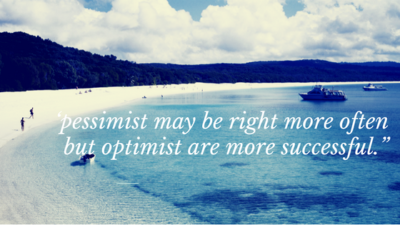 'pessimist may be right more often but optimist are more successful.""