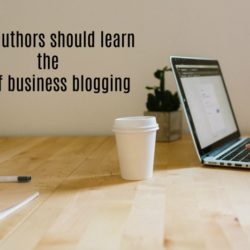 Why authors should learn the art of business blogging