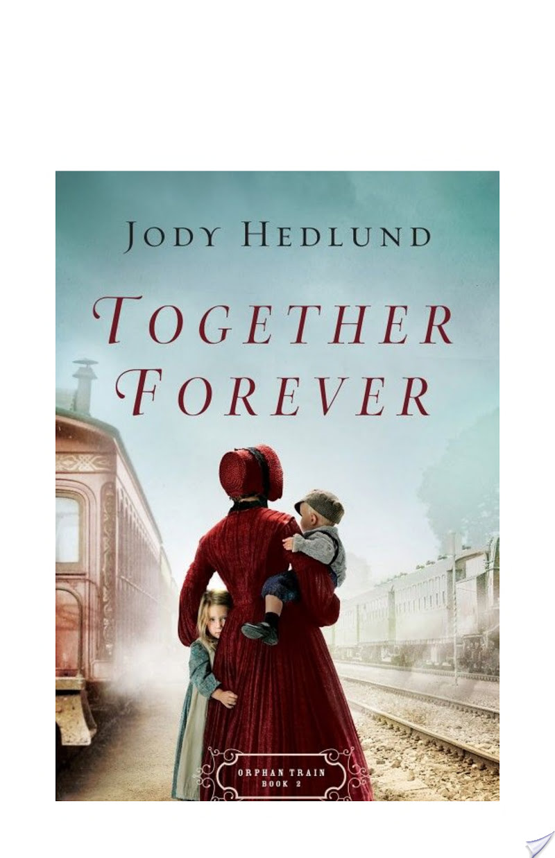 Together Forever (Orphan Train Book #2) By Jody Hedlund